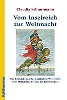 Vom Inselreich Zur Weltmacht: Die Entwicklung Des Englischen Weltreichs Vom Mittelalter Bis Ins 20. Jahrhundert (Landergeschichten)