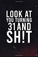 Look At You Turning 31 And Shit: 6''x9'' Lined Writing Notebook Journal, 120 Pages - Funny Novelty Birthday Gift For Friend, Uncle, Brother, Nephew, Dad, Grandpa who have a birthday... Better Than A Card Trendy Unique Perfect Gift