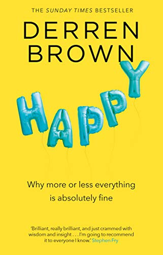 d29ea5d8a Happy  Why More or Less Everything is Absolutely Fine eBook  Derren ...
