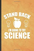 Stand Back I'm Going to Try Science: Funny Blank Lined Science Notebook/ Journal, Graduation Appreciation Gratitude Thank You Souvenir Gag Gift, Superb Graphic 110 Pages