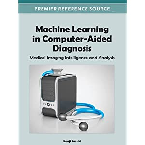 Machine Learning in Computer-Aided Diagnosis: Medical Imaging Intelligence and Analysis (Premier Reference Source)