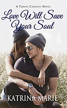 Love Will Save Your Soul (Taking Chances Book 8) by [Marie, Katrina]