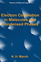 Electron Correlation in Molecules and Condensed Phases (Physics of Solids and Liquids)