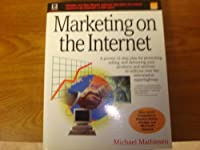 Marketing on the Internet: A Proven 12-Step Plan for Promoting, Selling, and Delivering Your Products and Services to Millions over the Information Superhighway