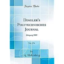 Dingler's Polytechnisches Journal, Vol. 274: Jahrgang 1889 (Classic Reprint)