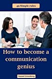 How to become a communication genius: 49 Simple rules (English Edition)