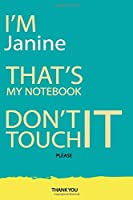 Janine : DON'T TOUCH MY NOTEBOOK Unique customized Gift for Janine - Journal for Girls / Women with beautiful colors Blue and Yellow, Journal to Write with 120 Pages , Thoughtful Cool Present for female ( Janine notebook): best gift for Janine