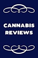 Cannabis Reviews: A Cannabis Logbook for Keeping Track of Different Strains, Their Effects, Symptoms Relieved and Ratings.