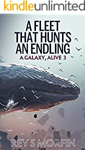 A Fleet That Hunts An Endling (A Galaxy, Alive: Book 3) (English Edition)