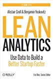 Lean Analytics: Use Data to Build a Better Startup Faster (Lean Series)