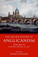 The Oxford History of Anglicanism: Establishment and Empire, 1662-1829