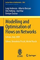 Modelling and Optimisation of Flows on Networks: Cetraro, Italy 2009, Editors: Benedetto Piccoli, Michel Rascle (Lecture Notes in Mathematics)