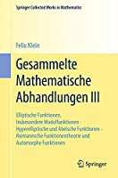 Gesammelte Mathematische Abhandlungen III: Dritter Band: Elliptische Funktionen, Insbesondere Modulfunktionen - Hyperelliptische und Abelsche Funktionen - Riemannsche Funktionentheorie und Automorphe Funktionen (Springer Collected Works in Mathematics)