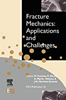 Fracture Mechanics: Applications and Challenges, Volume 26 (European Structural Integrity Society)