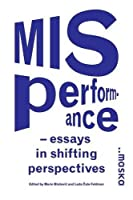 Misperformance: Essays in Shifting Perspectives