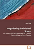 Negotiating Individual Space: An Inquiry into the Experiences of Chinese Return Migrants from Canada [並行輸入品]