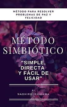 """[Ishikawa, Naohiro, 石川, 尚寛]のMétodo simbiótico (método para resolver problemas de paz y felicidad): """"simple, directa y fácil de usar"""" (Spanish Edition)"""