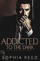 Addicted to the Dark: A Dark Billionaire Romance