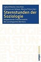 Sternstunden der Soziologie: Wegweisende Theoriemodelle des soziologischen Denkens