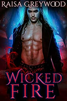 Wicked Fire (Wicked Magic Book 3) by [Greywood, Raisa]