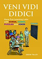 Veni Vidi Didici: Have Fun Learning Latin with Songs, Games, Puzzles and Jokes