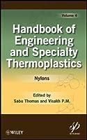Handbook of Engineering and Specialty Thermoplastics, Volume 4: Nylons (Wiley-Scrivener)