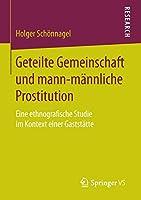 Geteilte Gemeinschaft und mann-maennliche Prostitution: Eine ethnografische Studie im Kontext einer Gaststaette