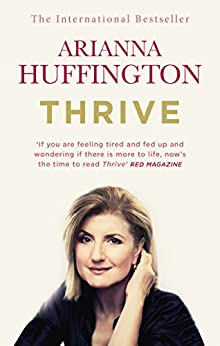 Thrive: The Third Metric to Redefining Success and Creating a Happier Life by [Huffington, Arianna]