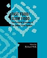 Fast Food/Slow Food: The Cultural Economy of the Global Food System (Society for Economic Anthropology Monograph Series) (Society for Economic Anthropology Monographs)