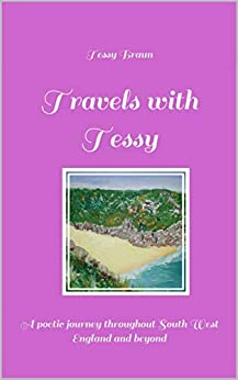Travels with Tessy: A poetic journey throughout South West England and beyond by [Braun, Tessy]