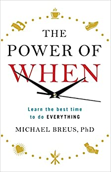 The Power of When: Learn the Best Time to do Everything by [Breus, Michael]