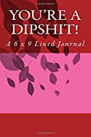 You're a Dipshit! Lined Journal