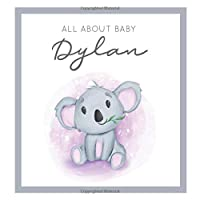 All About Baby Dylan: MODERN BABY BOOK - The Perfect Personalized Keepsake Journal for Baby's First Year - Great Baby Shower Gift [Soft Baby Koala]