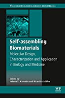 Self-assembling Biomaterials: Molecular Design, Characterization and Application in Biology and Medicine (Woodhead Publishing Series in Biomaterials)