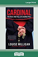 Cardinal: The Rise and Fall of George Pell (16pt Large Print Edition)
