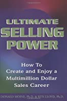 Ultimate Selling Power: How to Create and Enjoy a Multi-Million Dollar Sales Career