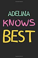 Adelina Knows Best: Lined Journal, 120 Pages, 6 x 9, Adelina Personalized Name Notebook Gift Idea, Black Matte Finish (Adelina Knows Best Journal)