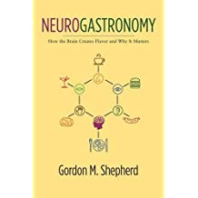 Neurogastronomy: How the Brain Creates Flavor and Why It Matters