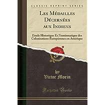 Les Médailles Décernées Aux Indiens: Étude Historique Et Numismatique Des Colonisations Européennes En Amérique (Classic Reprint)