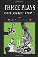 THREE PLAYS TO BE BLACKLISTED & BURNED