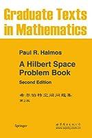 A Hilbert Space Problem Book (Graduate Texts in Mathematics)