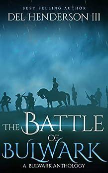 The Battle of Bulwark (A Bulwark Anthology Book 7) by [Henderson, Del]
