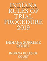 INDIANA RULES OF TRIAL PROCEDURE 2019: INDIANA RULES OF COURT