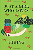 Just A Girl Who Loves Hiking: Hikers Gifts: Cute Novelty Notebook Gift: Lined Paper Paperback Journal