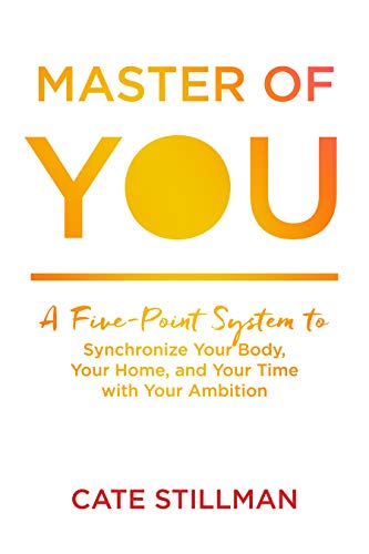 Master of You: A Five-Point System to Synchronize Your Body, Your Home, and Your Time with Your Ambition (English Edition)