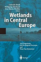Wetlands in Central Europe: Soil Organisms, Soil Ecological Processes and Trace Gas Emissions