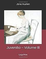 Juvenilia – Volume III: Large Print