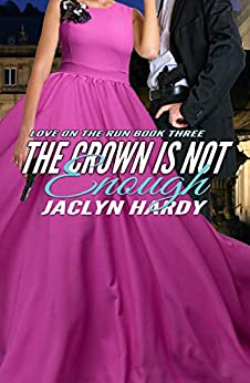 The Crown is Not Enough (Love on the Run Book 3) by [Hardy, Jaclyn]