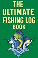The Ultimate Fishing Log Book: Record Details of Fishing Trip Experiences, Including Date, Time, Location, Weather Conditions, Water Conditions, Moon Phases etc