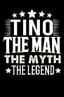 Notizbuch: Tino The Man The Myth The Legend (120 linierte Seiten als u.a. Tagebuch, Reisetagebuch fuer Vater, Ehemann, Freund, Kumpe, Bruder, Onkel und mehr)